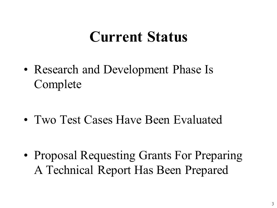 Current Status Research and Development Phase Is Complete Two Test Cases Have Been Evaluated Proposal Requesting Grants For Preparing A Technical Report Has Been Prepared 3