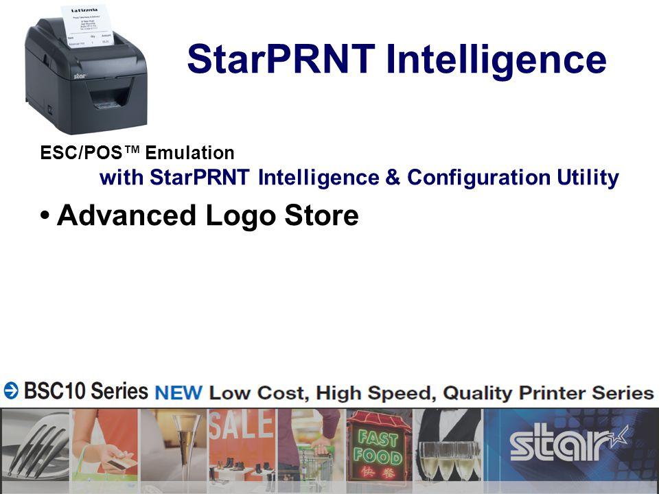 ESC/POS™ Emulation with StarPRNT Intelligence & Configuration Utility Advanced Logo Store StarPRNT Intelligence