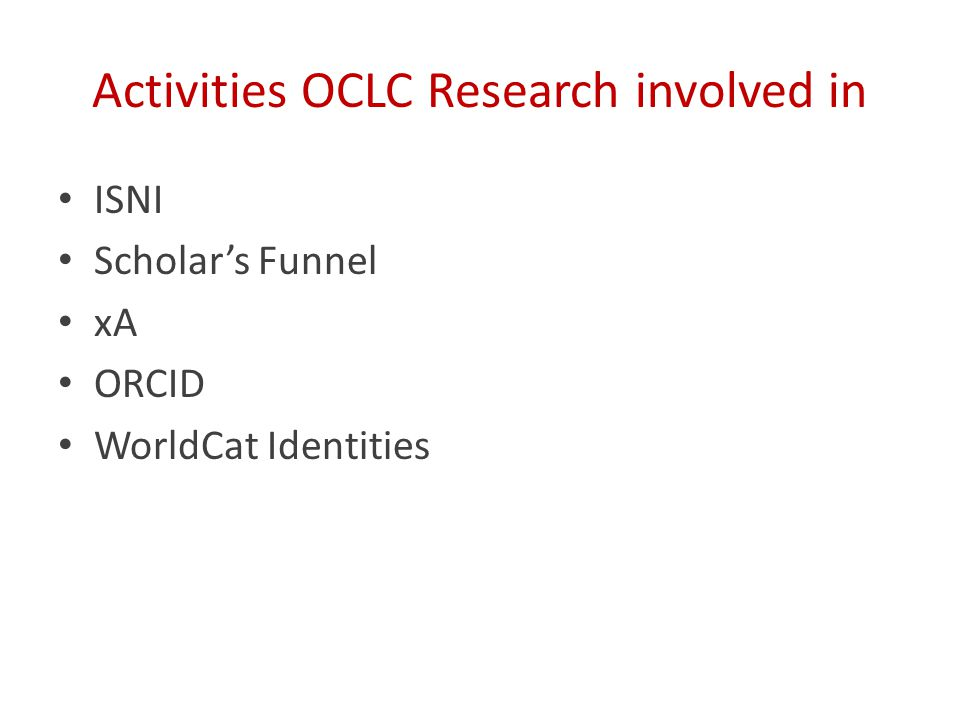 Activities OCLC Research involved in ISNI Scholar's Funnel xA ORCID WorldCat Identities