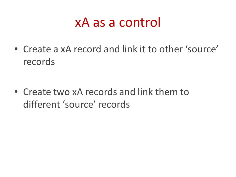 xA as a control Create a xA record and link it to other 'source' records Create two xA records and link them to different 'source' records
