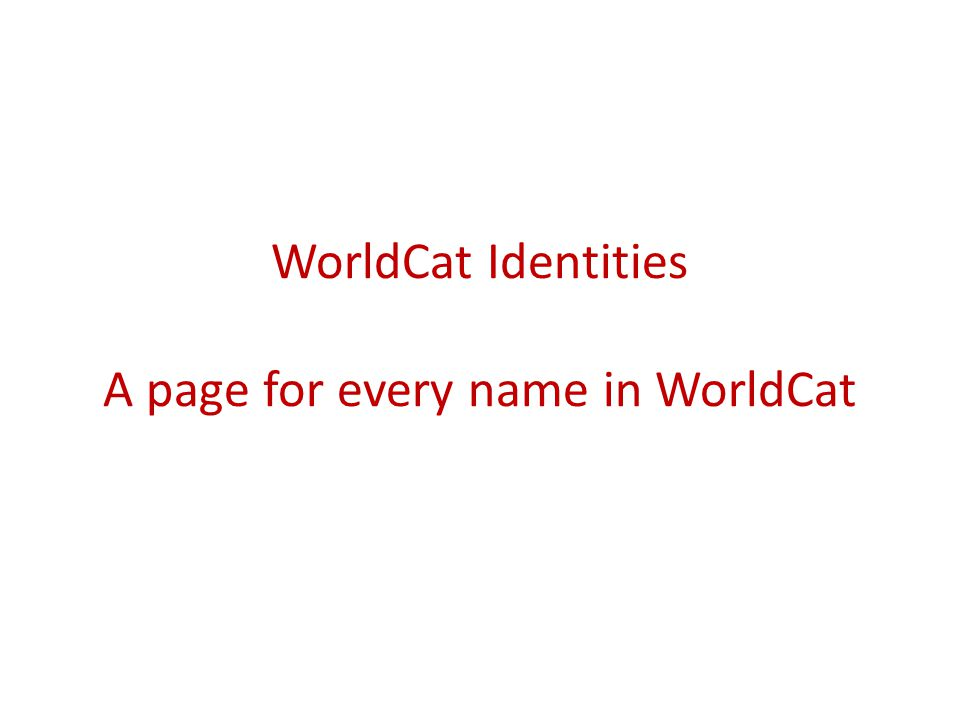WorldCat Identities A page for every name in WorldCat
