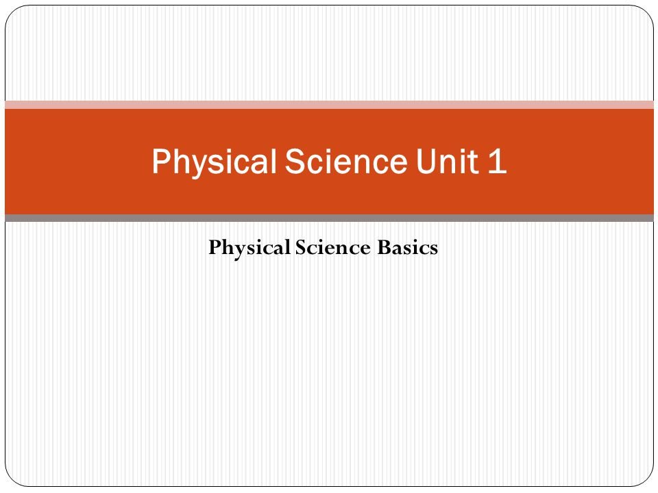 Physical Science Basics Physical Science Unit 1