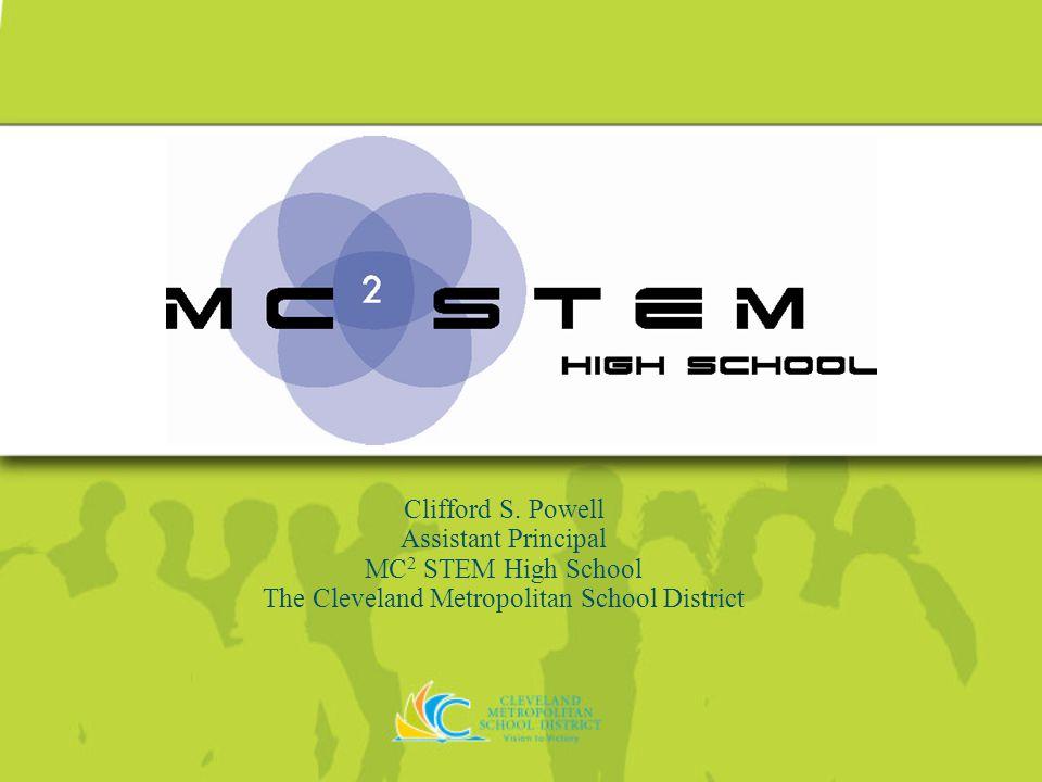 Clifford S. Powell Assistant Principal MC 2 STEM High School The Cleveland Metropolitan School District