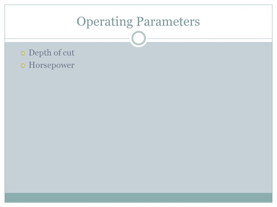Operating Parameters  Depth of cut  Horsepower
