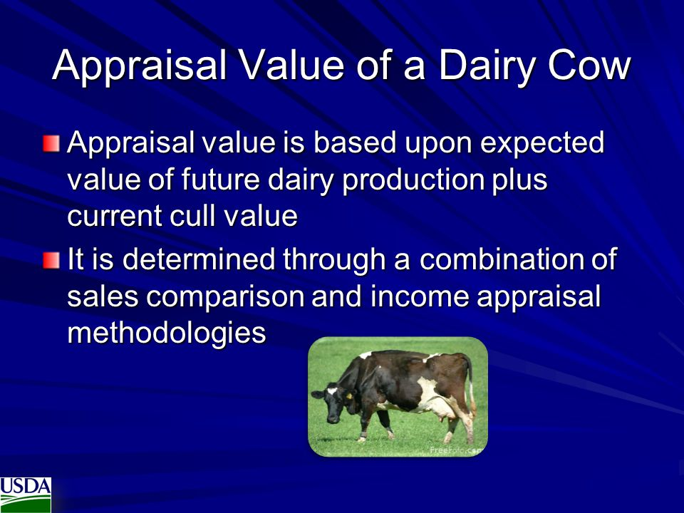 Appraisal Value of a Dairy Cow Appraisal value is based upon expected value of future dairy production plus current cull value It is determined throug
