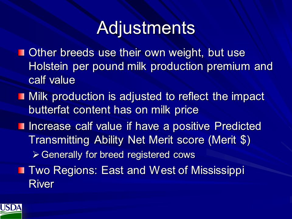 Adjustments Other breeds use their own weight, but use Holstein per pound milk production premium and calf value Milk production is adjusted to reflec