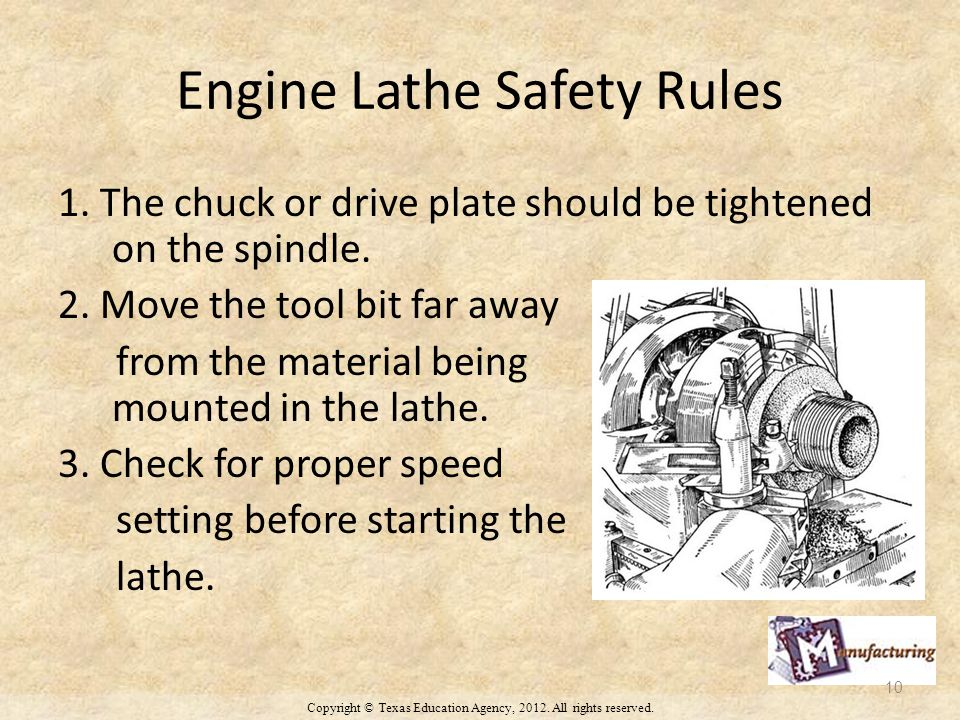 Engine Lathe Safety Rules 1. The chuck or drive plate should be tightened on the spindle.