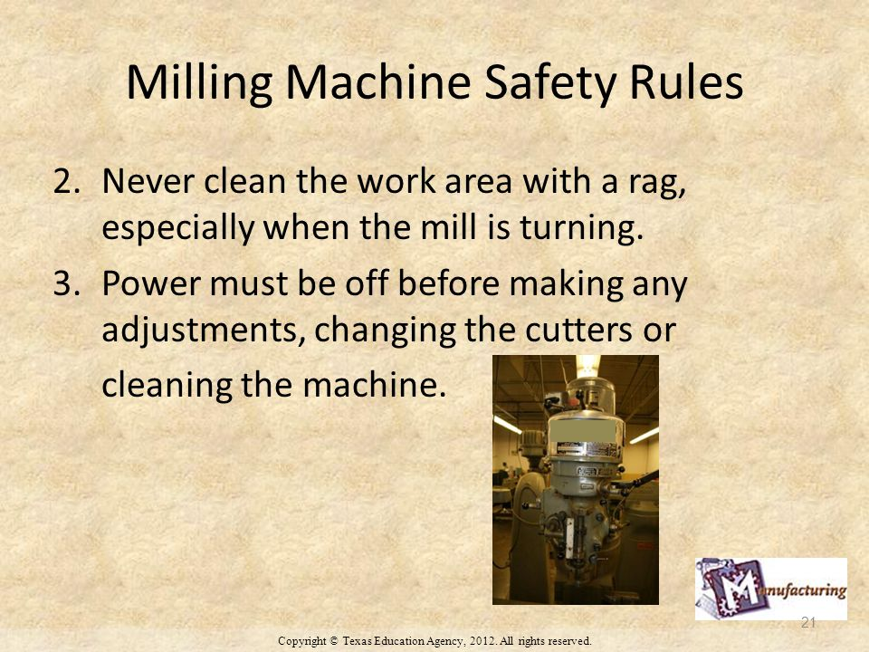 Milling Machine Safety Rules 2.Never clean the work area with a rag, especially when the mill is turning.
