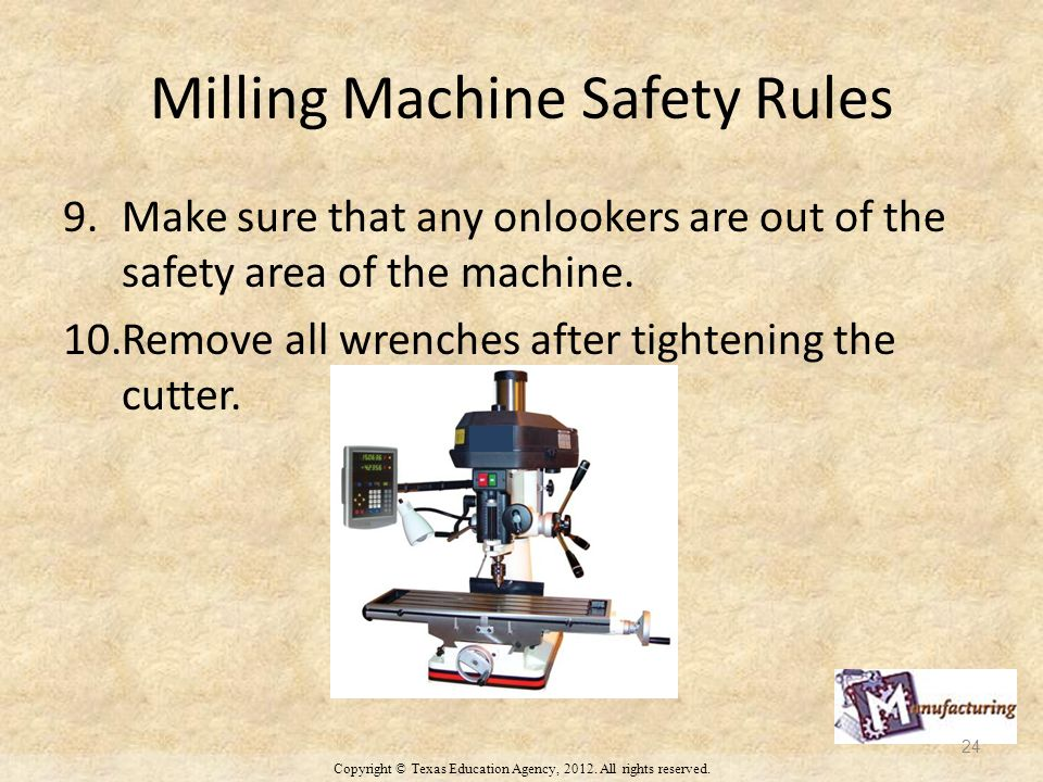Milling Machine Safety Rules 9.Make sure that any onlookers are out of the safety area of the machine.