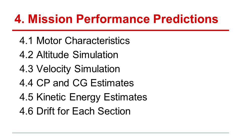 4. Mission Performance Predictions 4.1 Motor Characteristics 4.2 Altitude Simulation 4.3 Velocity Simulation 4.4 CP and CG Estimates 4.5 Kinetic Energ