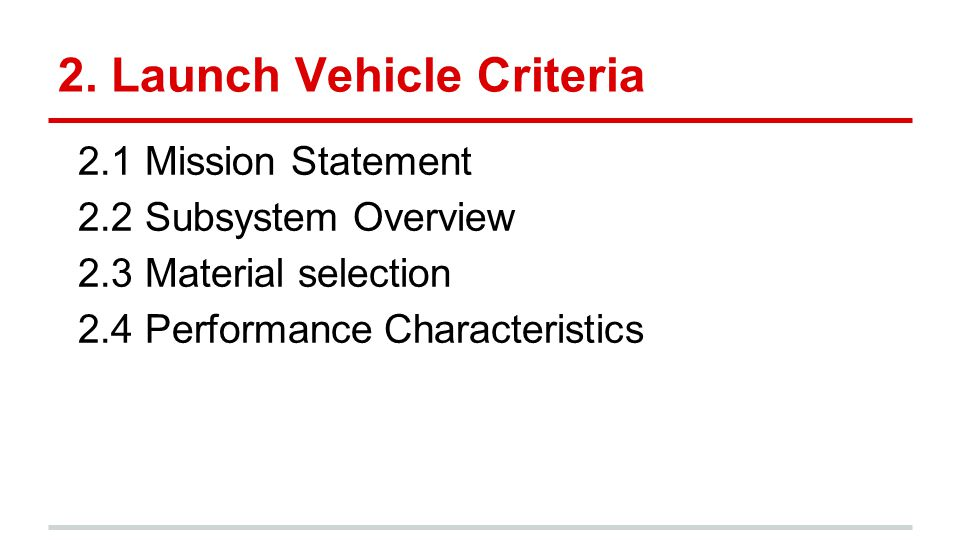 2. Launch Vehicle Criteria 2.1 Mission Statement 2.2 Subsystem Overview 2.3 Material selection 2.4 Performance Characteristics