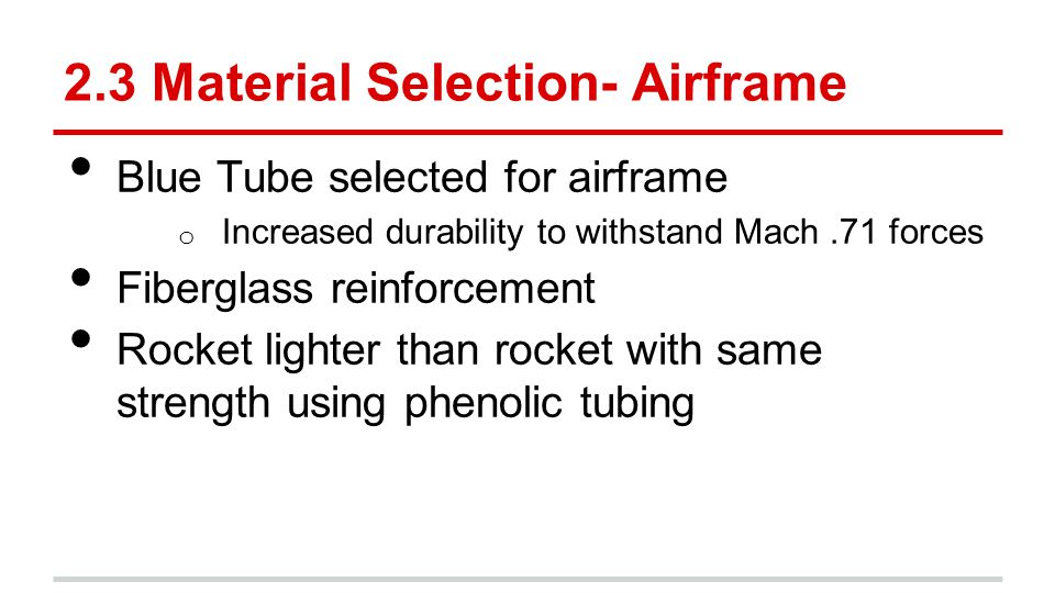 2.3 Material Selection- Airframe Blue Tube selected for airframe o Increased durability to withstand Mach.71 forces Fiberglass reinforcement Rocket li