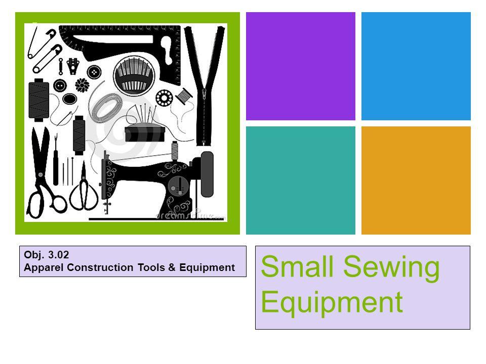 + Small Sewing Equipment Obj. 3.02 Apparel Construction Tools & Equipment