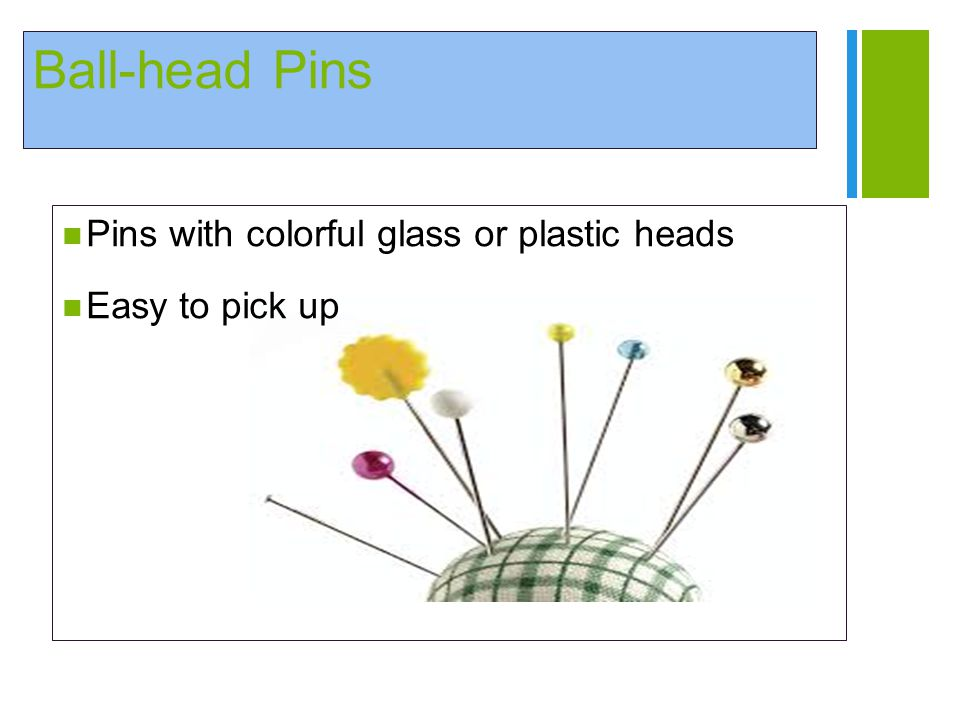 + Ball-head Pins Pins with colorful glass or plastic heads Easy to pick up