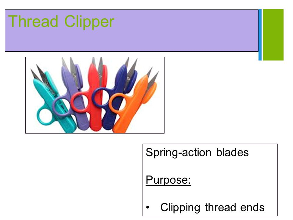 + Thread Clipper Spring-action blades Purpose: Clipping thread ends