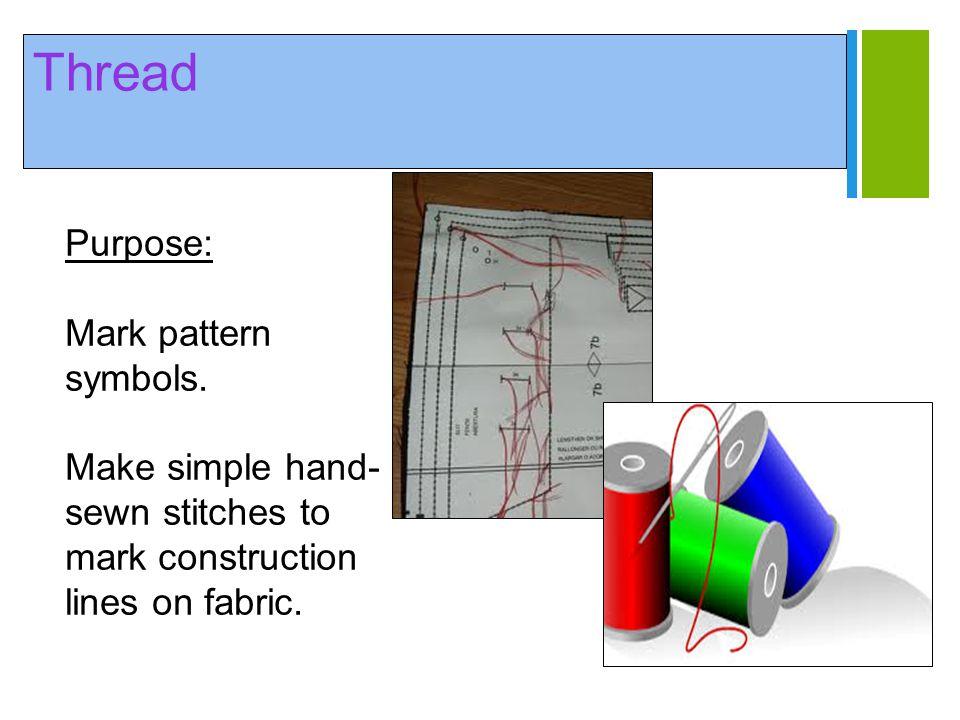 + Thread Purpose: Mark pattern symbols. Make simple hand- sewn stitches to mark construction lines on fabric.