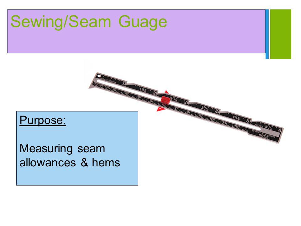 + Yard Stick Purpose: Measuring skirt hems & tasks requiring long, rigid measure