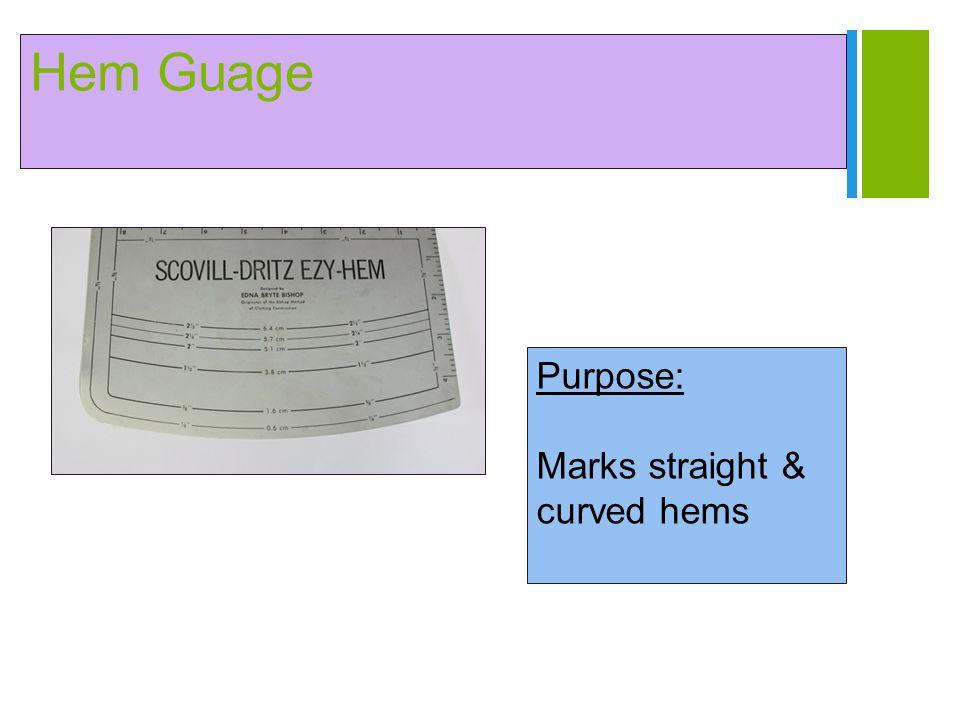 + Hem Guage Purpose: Marks straight & curved hems