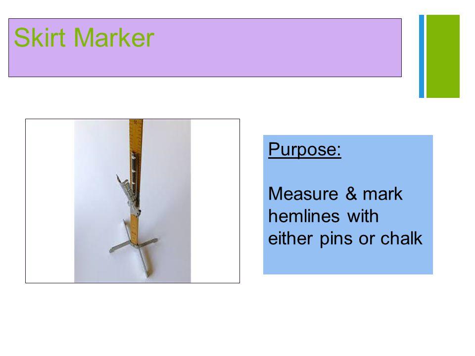 + Bodkin  Resembles a large, blunt needle Purpose:  Pulls cord or elastic through casings Elastic