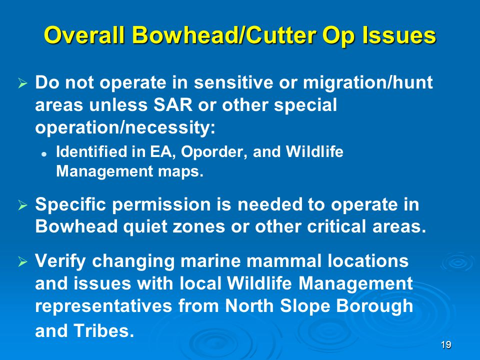 Overall Bowhead/Cutter Op Issues   Do not operate in sensitive or migration/hunt areas unless SAR or other special operation/necessity: Identified i