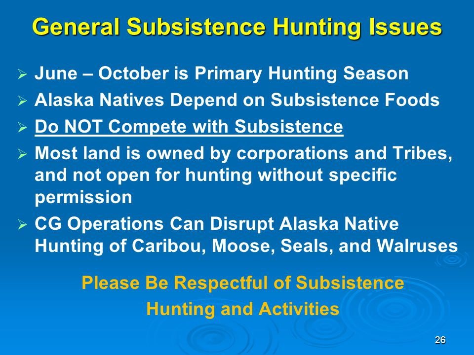 General Subsistence Hunting Issues   June – October is Primary Hunting Season   Alaska Natives Depend on Subsistence Foods   Do NOT Compete with