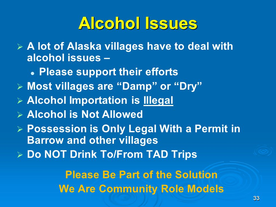 "Alcohol Issues   A lot of Alaska villages have to deal with alcohol issues – Please support their efforts   Most villages are ""Damp"" or ""Dry""  "