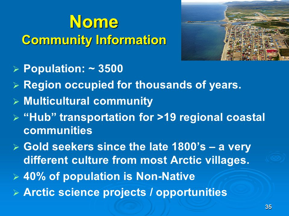 "Nome Community Information   Population: ~ 3500   Region occupied for thousands of years.   Multicultural community   ""Hub"" transportation for"