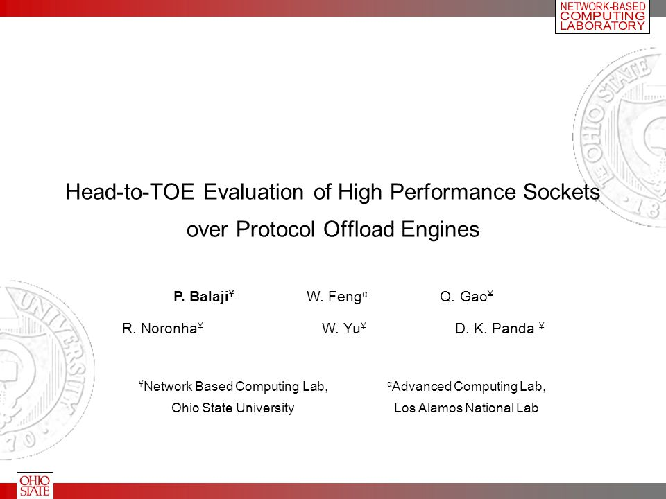 Head-to-TOE Evaluation of High Performance Sockets over Protocol Offload Engines P.