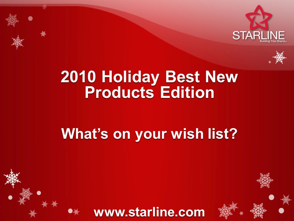 2010 Holiday Best New Products Edition www.starline.com What's on your wish list