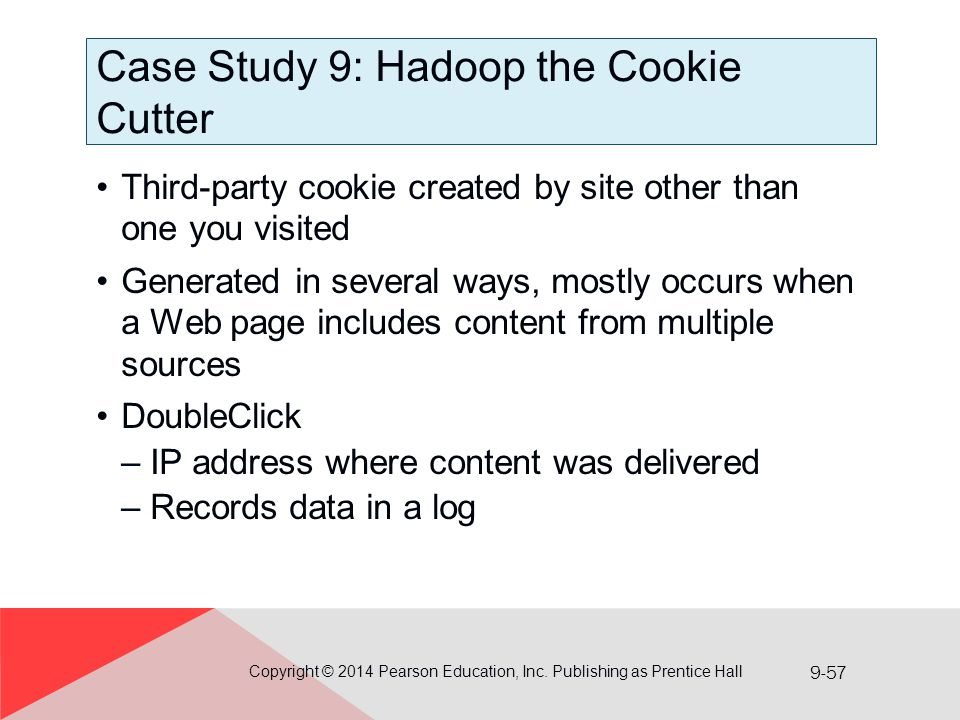 9-57 Case Study 9: Hadoop the Cookie Cutter Third-party cookie created by site other than one you visited Generated in several ways, mostly occurs whe