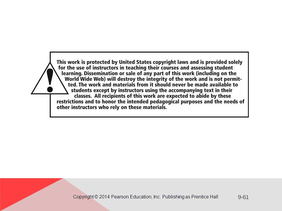 9-61 Copyright © 2014 Pearson Education, Inc. Publishing as Prentice Hall