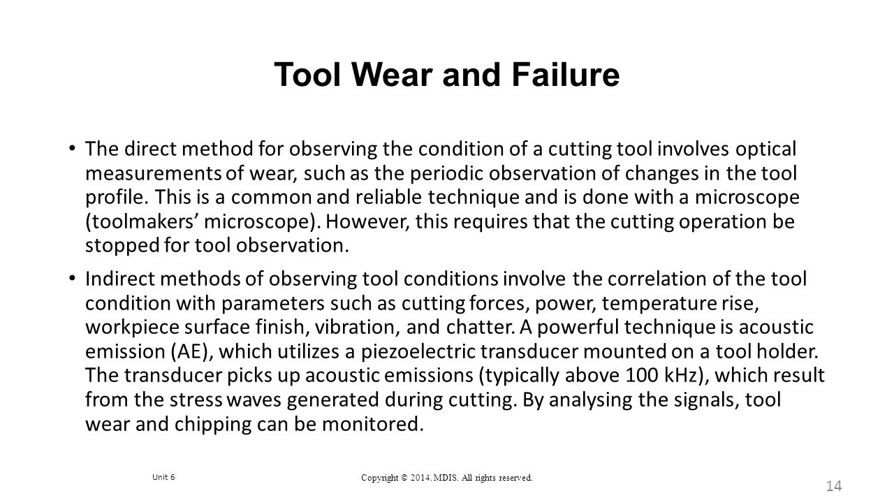 Unit 6 Copyright © 2014. MDIS. All rights reserved. Tool Wear and Failure The direct method for observing the condition of a cutting tool involves opt