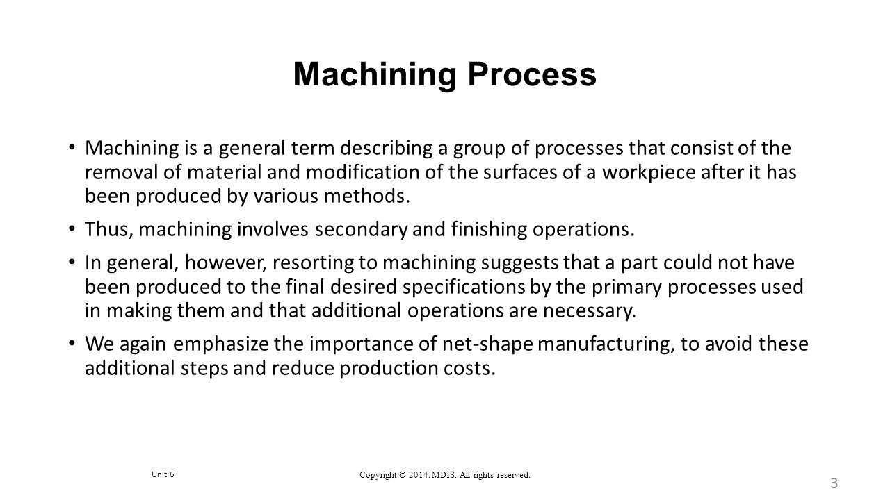 Unit 6 Copyright © 2014. MDIS. All rights reserved. Machining Process Machining is a general term describing a group of processes that consist of the