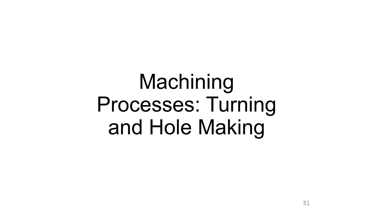 Machining Processes: Turning and Hole Making 31