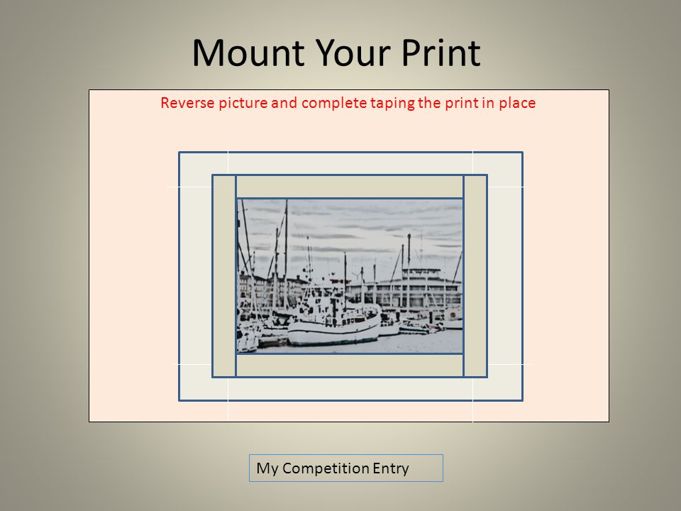 Reverse picture and complete taping the print in place Mount Your Print My Competition Entry