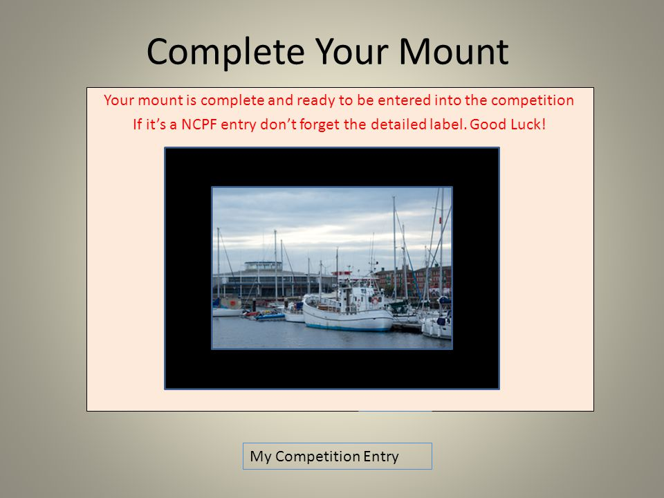 Your mount is complete and ready to be entered into the competition If it's a NCPF entry don't forget the detailed label.