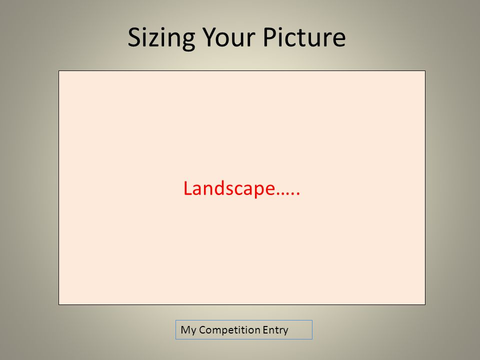 Sizing Your Picture My Competition Entry Landscape…..