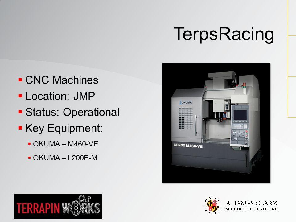  CNC Machines  Location: JMP  Status: Operational  Key Equipment:  OKUMA – M460-VE  OKUMA – L200E-M TerpsRacing