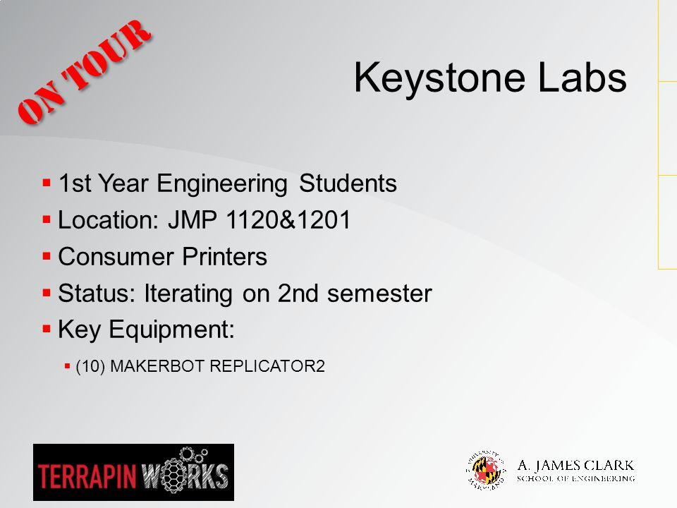  1st Year Engineering Students  Location: JMP 1120&1201  Consumer Printers  Status: Iterating on 2nd semester  Key Equipment:  (10) MAKERBOT REP