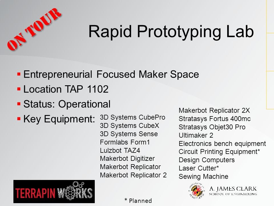  Entrepreneurial Focused Maker Space  Location TAP 1102  Status: Operational  Key Equipment: Rapid Prototyping Lab On Tour 3D Systems CubePro 3D S