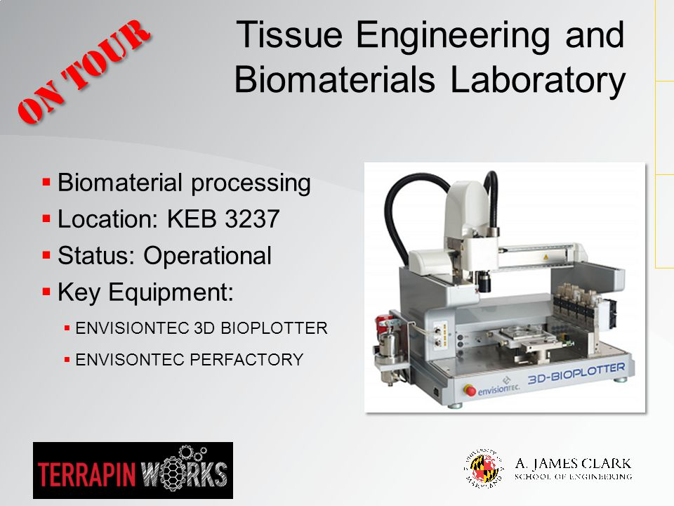  Biomaterial processing  Location: KEB 3237  Status: Operational  Key Equipment:  ENVISIONTEC 3D BIOPLOTTER  ENVISONTEC PERFACTORY Tissue Engineering and Biomaterials Laboratory On Tour