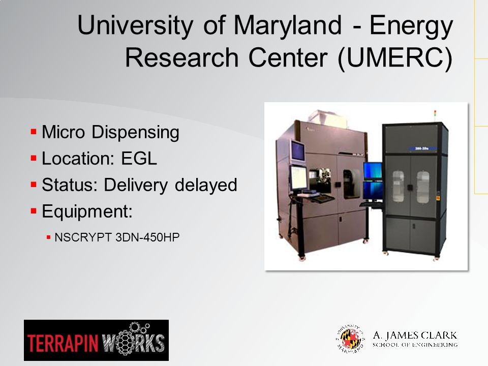  Micro Dispensing  Location: EGL  Status: Delivery delayed  Equipment:  NSCRYPT 3DN-450HP University of Maryland - Energy Research Center (UMERC)