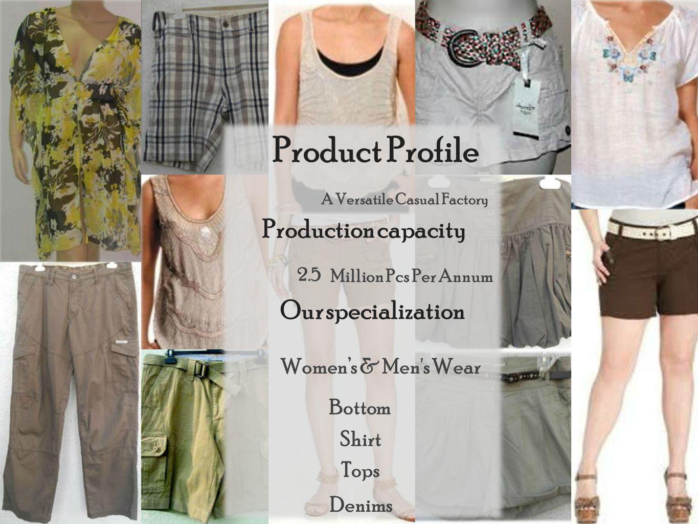 A Versatile Casual Factory 2.5 Tops Bottom Shirt Production capacity Million Pcs Per Annum Our specialization Denims Product Profile Women's & Men s Wear