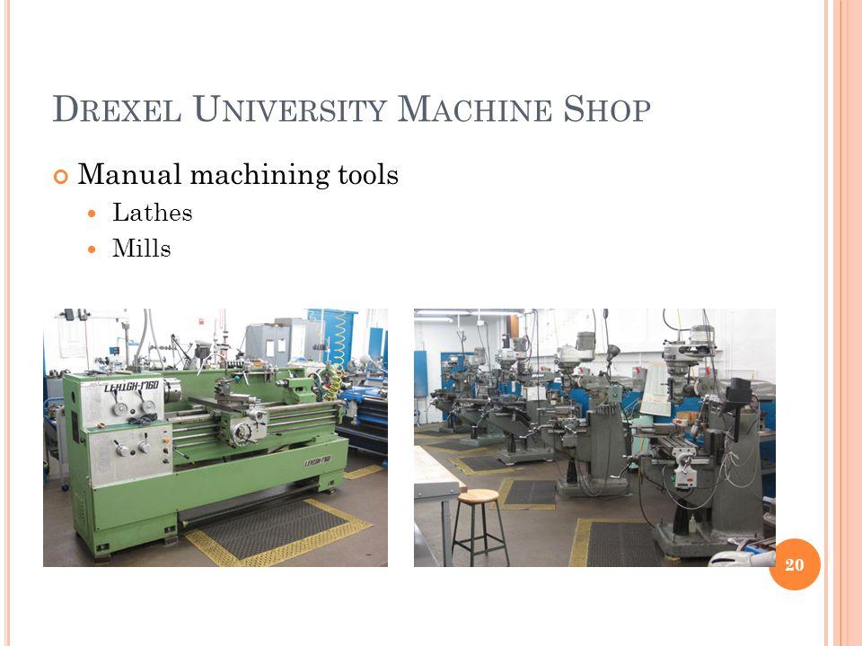 D REXEL U NIVERSITY M ACHINE S HOP Manual machining tools Lathes Mills 20