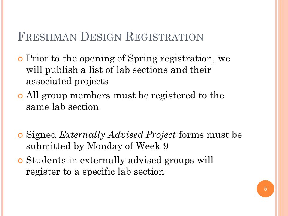 F RESHMAN D ESIGN R EGISTRATION Prior to the opening of Spring registration, we will publish a list of lab sections and their associated projects All