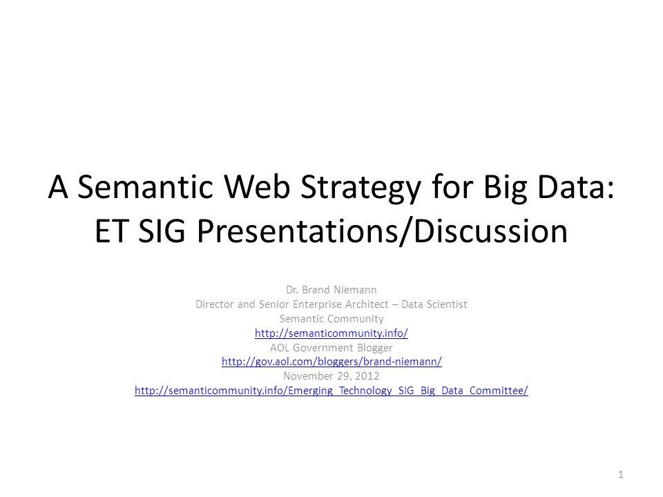 A Semantic Web Strategy for Big Data: ET SIG Presentations/Discussion Dr. Brand Niemann Director and Senior Enterprise Architect – Data Scientist Sema