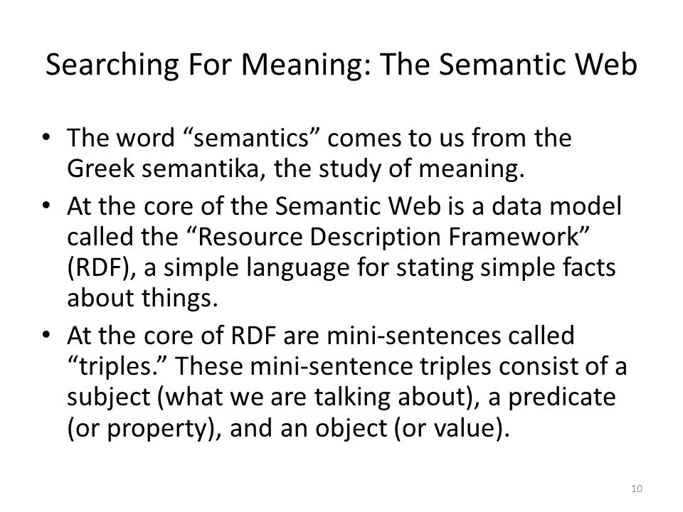 """Searching For Meaning: The Semantic Web The word """"semantics"""" comes to us from the Greek semantika, the study of meaning. At the core of the Semantic W"""