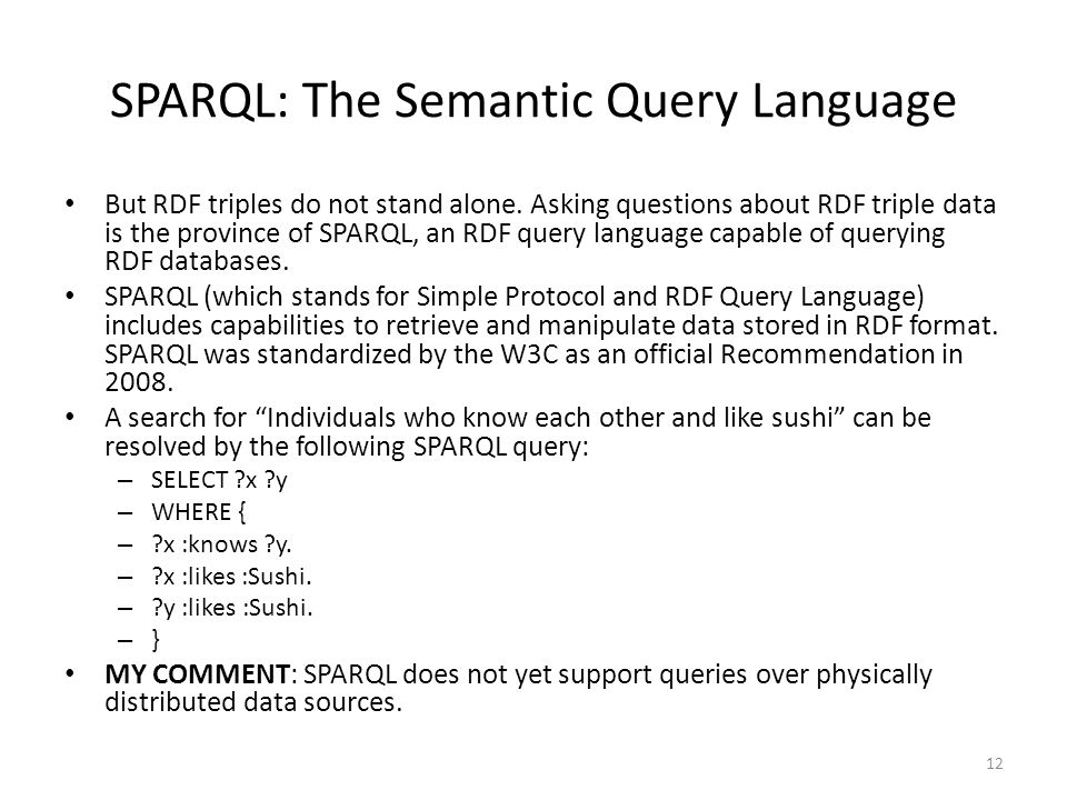 SPARQL: The Semantic Query Language But RDF triples do not stand alone. Asking questions about RDF triple data is the province of SPARQL, an RDF query