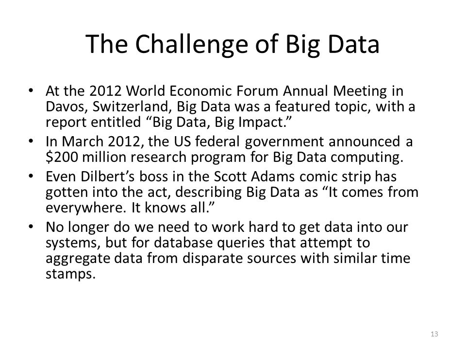 The Challenge of Big Data At the 2012 World Economic Forum Annual Meeting in Davos, Switzerland, Big Data was a featured topic, with a report entitled