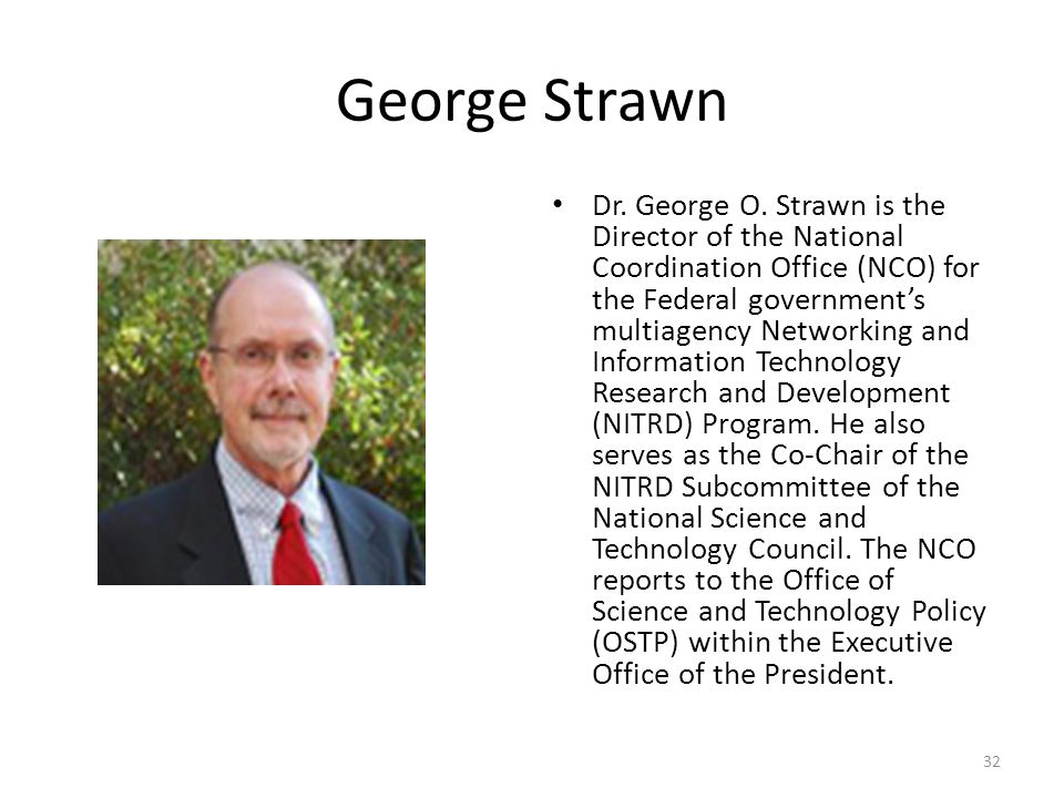 George Strawn Dr. George O. Strawn is the Director of the National Coordination Office (NCO) for the Federal government's multiagency Networking and I